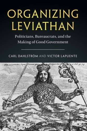 Organizing Leviathan: Politicians, Bureaucrats, and the Making of Good Government por Carl Dahlström