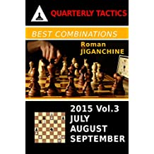 Best Combinations of 2015: July, August, September (Quarterly Chess Tactics Book 3) (English Edition)