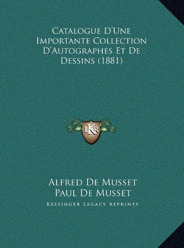 Catalogue D'Une Importante Collection D'Autographes Et de Decatalogue D'Une Importante Collection D'Autographes Et de Dessins (1881) Ssins (1881)