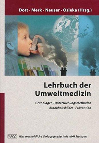 Lehrbuch der Umweltmedizin: Grundlagen - Untersuchungsmethoden - Krankheitsbilder - Prävention