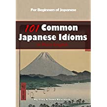 101 Common Japanese Idioms in Plain English (English Edition)