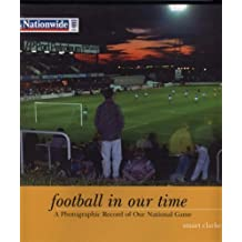 Football In Our Time: A Photographic Record of Our National Game by Clarke, Stuart (2003) Hardcover