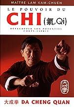 Le pouvoir du chi - Développer son potentiel corps-esprit de Kam-Chuen Lam