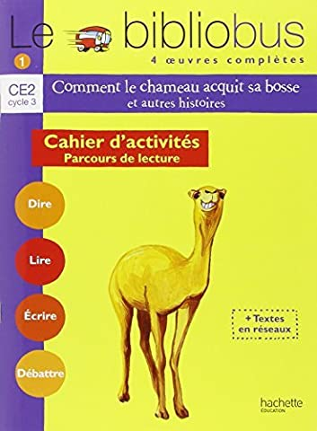 Le Bibliobus CE2 Cycle 3 Parcours de lecture de 4 oeuvres : Comment le chameau acquit sa bosse ; Le manteau du Père Noël ; Un fabuleux chapeau ; Cendrillon - Cahier d'activités