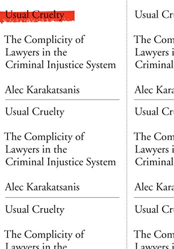 Usual Cruelty: The Complicity of Lawyers in the Criminal Injustice System (English Edition)