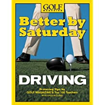 Better by Saturday (TM) - Driving: Featuring Tips by Golf Magazine's Top 100 Teachers (English Edition)