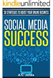 Social Media Success: 30 Strategies To Boost Your Online Business (English Edition)