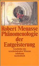Phänomenologie der Entgeisterung: Geschichte des verschwindenden Wissens (suhrkamp taschenbuch)