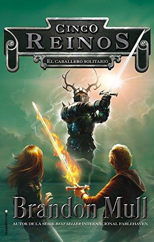 El caballero solitario: Serie Cinco Reinos. Volumen II (Junior - Juvenil (roca)) por Brandon Mull