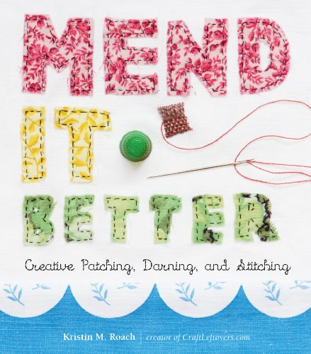 Mend It Better: Creative Patching, Darning, and Stitching (English Edition)