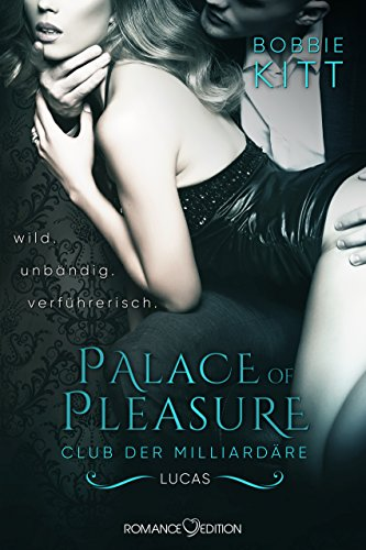 Palace of Pleasure: Lucas (Club der Milliardäre 3) (Palace of Pleasure: Club der Milliardäre) von [Kitt, Bobbie]