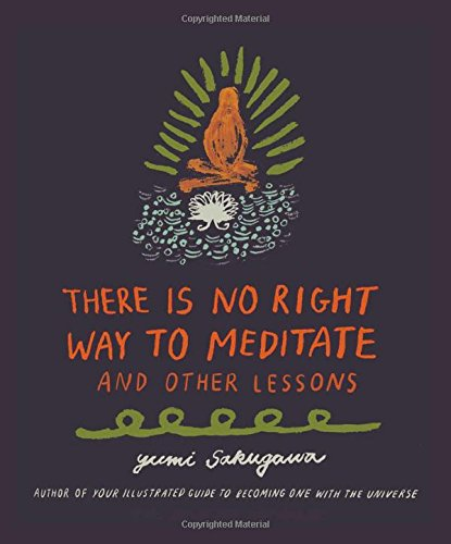 There Is No Right Way to Meditate: And Other Lessons por Yumi Sakugawa