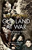 Our Land at War: A Portrait of Rural Britain 1939-45 by Duff Hart-Davis front cover