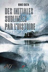 Des Initiales sublimées par l'Histoire par Denis Costa