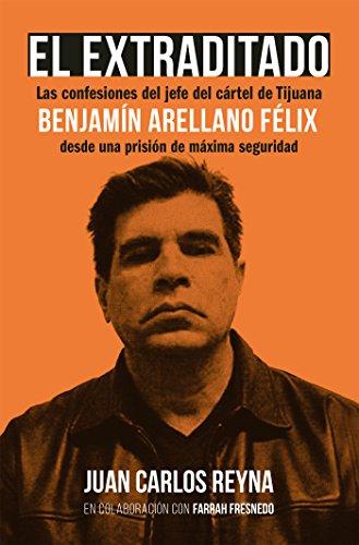 El extraditado. Benjamín Arellano Félix por Juan Carlos Reyna