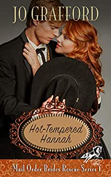 Hot-Tempered Hannah (Mail Order Brides Rescue Series Book 1) by [Grafford, Jo]