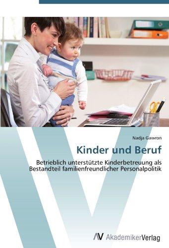 Kinder und Beruf: Betrieblich unterstützte Kinderbetreuung als Bestandteil familienfreundlicher Personalpolitik
