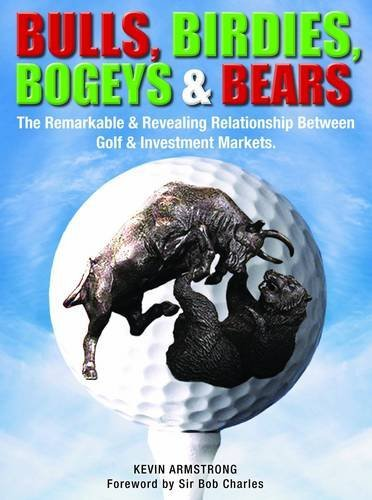 Bulls, Birdies, Bogeys & Bears: The Remarkable and Revealing Relationship Between Golf & Investment Markets by Kevin Armstrong (2013-10-01) par Kevin Armstrong