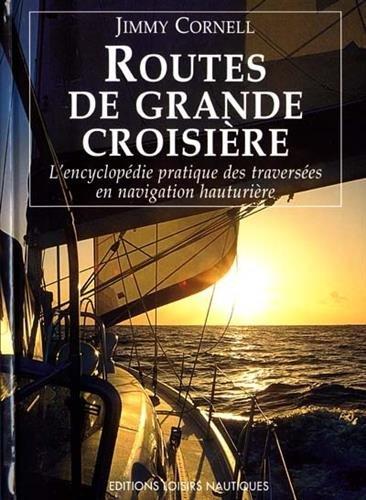 Routes de grande croisière : L'encyclopédie pratiques des traversées en navigation hauturière