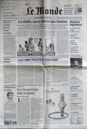 MONDE (LE) [No 16269] du 18/05/1997 - AFFAIRE ELF - UNE FILIALE GENEVOISE AU COEUR DE L'ENQUETE - COURRIERS DISTINGUES - HANDBALL FRANCAIS, LA MUTATION - LES REBELLES ZAIROIS ENTRENT DANS KINSHASA - ANGOISSE RUE DE GRENELLE - ET SI LE BAC N'AVAIT PAS LIEU ? PAR BEATRICE GURREY - M. LE PEN PEUT-IL FAIRE BATTRE LA MAJORITE ? PAR JEROME JAFFRE - ELECTIONS LEGISLATIVES. par Collectif