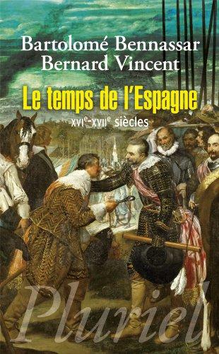 Le temps de l'Espagne : XVIe-XVIIe siècles par Bartolomé Bennassar