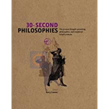 30-Second Philosophies The 50 Most Thought-Provoking Philosophies, Each Explained in Half a Minute by Barry Loewer (2010-08-02)