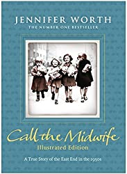 Call the Midwife: Illustrated Edition by Jennifer Worth (2012-09-13)