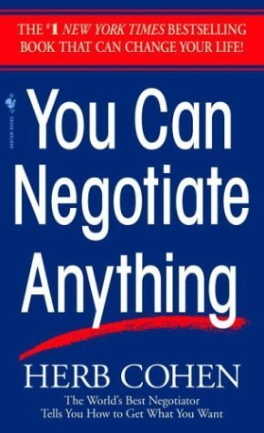 You Can Negotiate Anything: The World's Best Negotiator Tells You How To Get What You Want by Cohen, Herb (1982) Mass Market Paperback