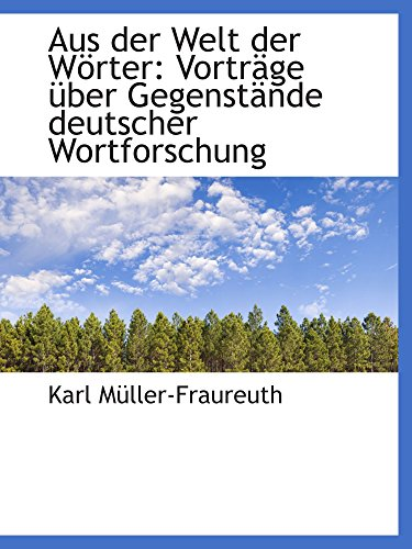 Aus der Welt der Wörter: Vorträge über Gegenstände deutscher Wortforschung