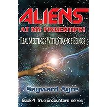 Aliens at My Fingertips! Real Meetings with Strange Beings (the True Encounters series Book 4)