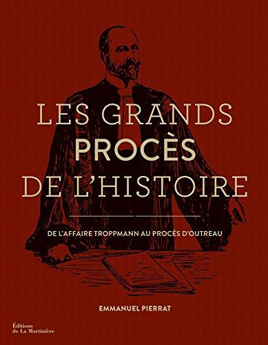 Les Grands Procs de l'histoire. De l'affaire Troppmann au procs d'Outreau