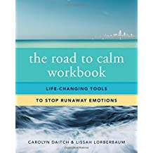 The Road to Calm: Life-Changing Tools to Stop Runaway Emotions