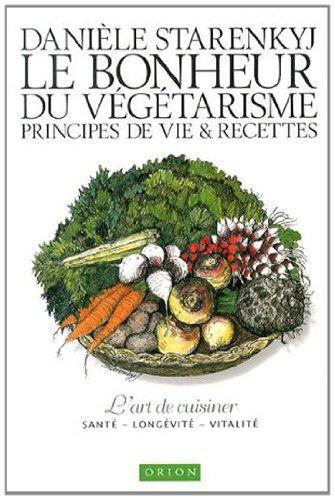 Le Bonheur du Végétarisme. Principes de Vie et Recettes