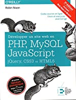 Développer un site web en Php, Mysql et Javascript, Jquery, CSS3 et HTML5 - Incluant Web Apps et Mobile. Codes sources en ligne. Cours et exercices avec Corrigé de Robin Nixon