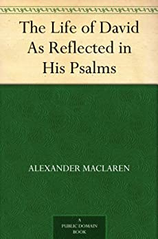The Life of David As Reflected in His Psalms (English Edition) par [Maclaren, Alexander]