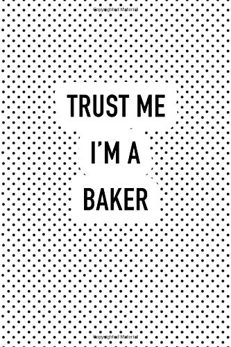Trust Me I'm A Baker: A 6x9 Inch Matte Softcover Journal Notebook With 120 Blank Lined Pages And A Funny Baking Chef Cover Slogan por GetThread Polka Dot Journals
