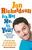 It's Not Me, It's You!: Impossible perfectionist, 27, seeks very very very tidy woman by Jon Richardson