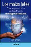 Los Malos Jefes. Cómo Progresar A Pesar De Ellos Utilizando La Inteligencia Emocional (Empresa Y Gestión)