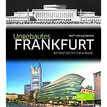 Ungebautes Frankfurt: Die Stadt, die nicht sein sollte
