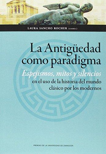 Antigüedad Como Paradigma,La. Espejismos, Mitos Y Silencios En El Uso De La Hist (Ciencias Sociales)