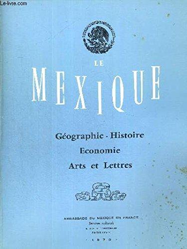 LE MEXIQUE. GEOGRAPHIE HISTOIRE. ECONOMIE. ARTS ET LETTRES. INTRODUCTION GEOGRAPHIQUE. LA REPUBLIQUE MEXICAINE. PAYSAGE. CHRONOLOGIE DE L HISTOIRE. EVOLUTION ECONOMIQUE. LITTERATURE. MUSIQUE. ART. par COLLECTIF