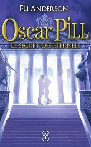 Oscar Pill 3/Le secret des eternels por Eli Anderson