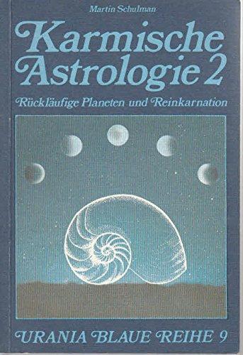 Karmische Astrologie Bd.2: Rückläufige Planeten und Reinkarnation