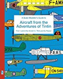 A Scale Modeller's Guide to Aircraft from the Adventures of Tintin by Richard Humberstone (2016-02-18)