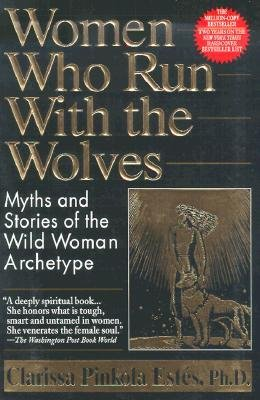 [(Women Who Run with the Wolves: Myths and Stories of the Wild Woman Archetype)] [Author: Clarissa Pinkola Estes] published on (December, 1995)
