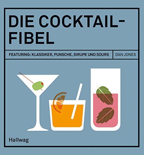 Die Cocktail-Fibel: Featuring: Klassiker, Punsche, Sirupe und Sours (Hallwag Allgemeine Einführungen)