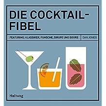 Die Cocktail-Fibel: Featuring: Klassiker, Punsche, Sirupe und Sours