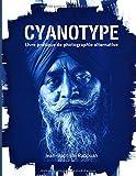 Cyanotype: Livre pratique de photographie alternative