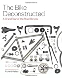 The Bike Deconstructed: A Grand Tour of the Road Bicycle by Hallett, Richard (2014) Gebundene Ausgabe