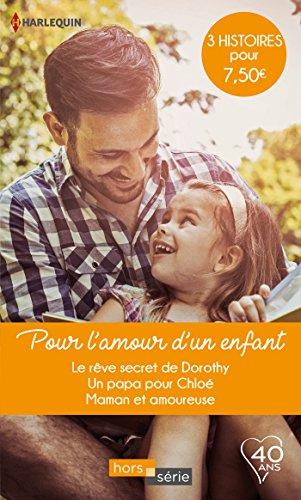 Pour l'amour d'un enfant : Le rêve secret de Dorothy - Un papa pour Chloé - Maman et amoureuse
